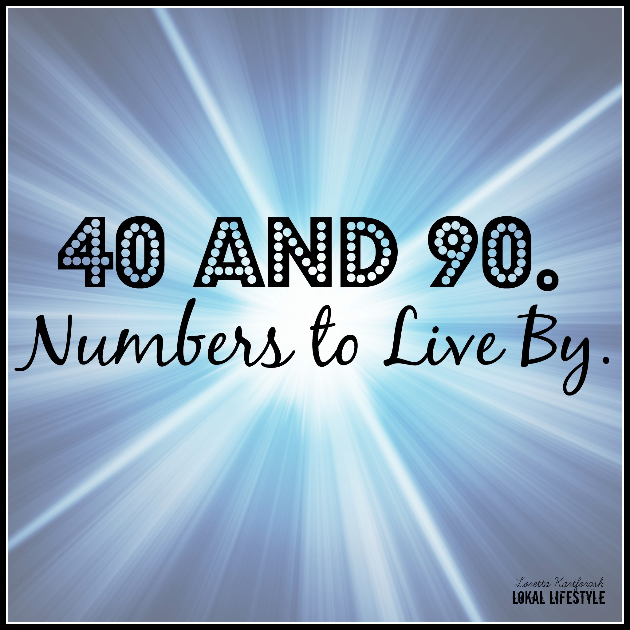 40 and 90. Numbers to Live By.