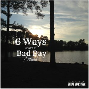 Having a bad day? Read 6 ways to turn a bad day around!