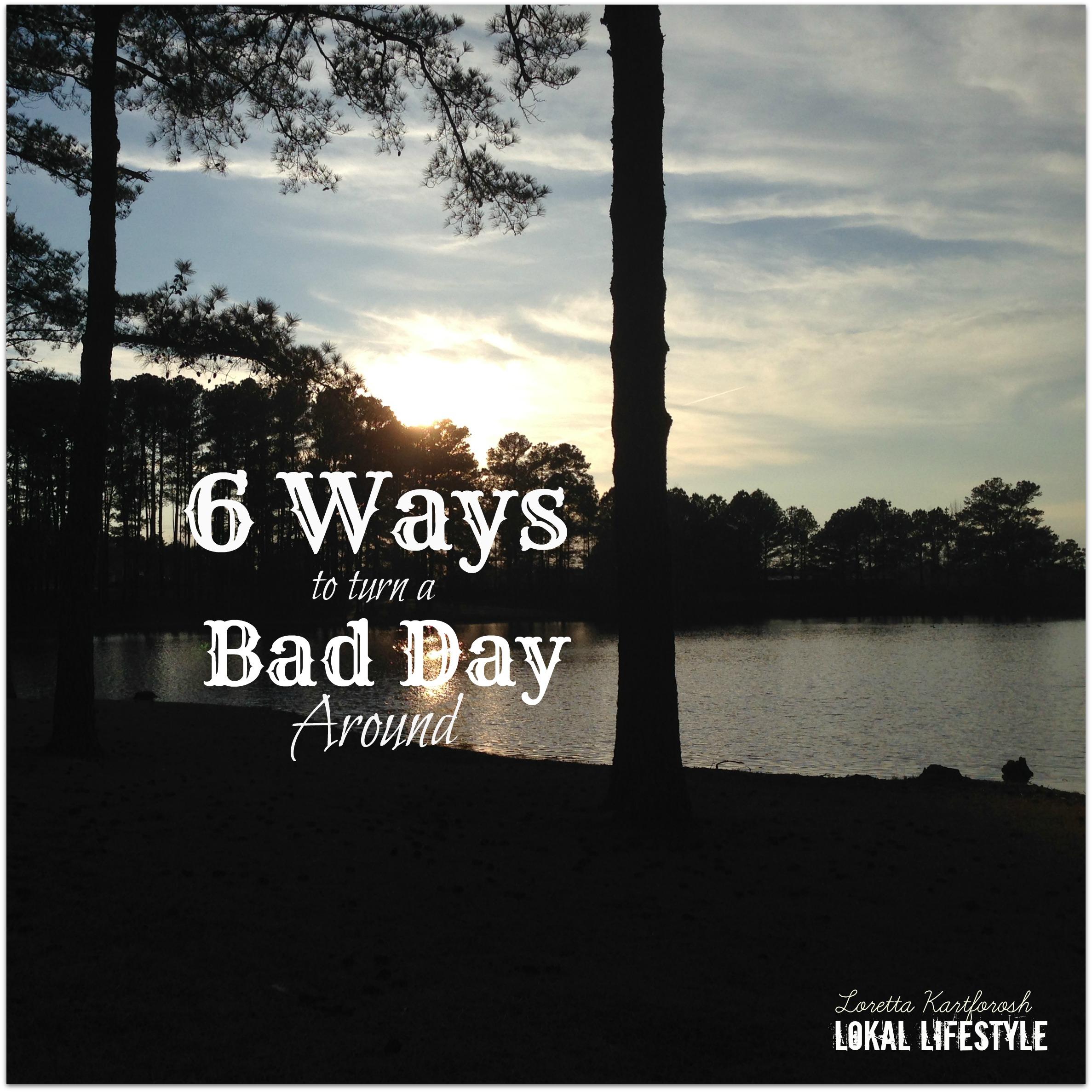 6 Ways to Turn a Bad Day Around