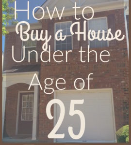 Learn how to buy a house under the age of 25.