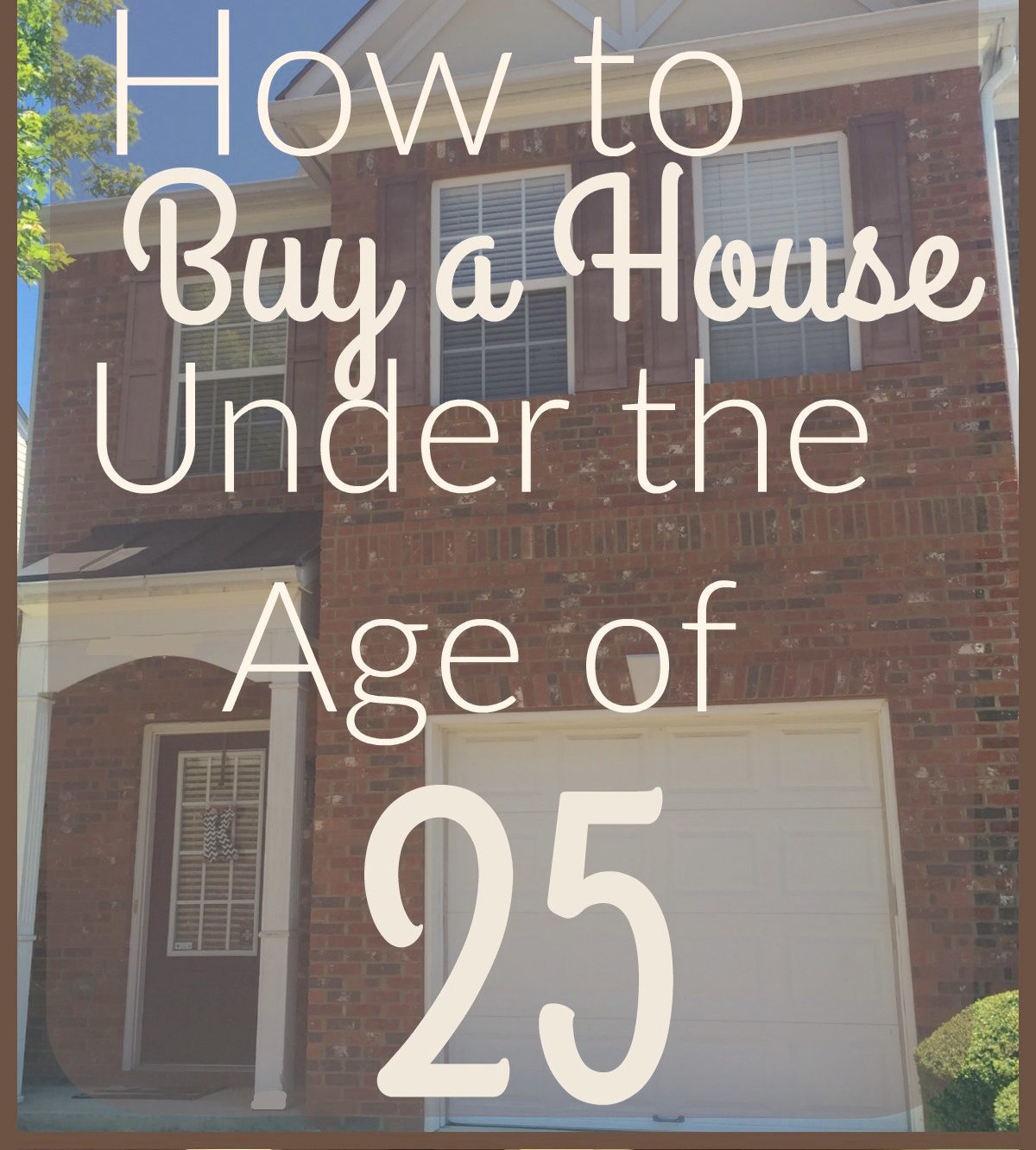 How To Buy A House Under The Age Of 25