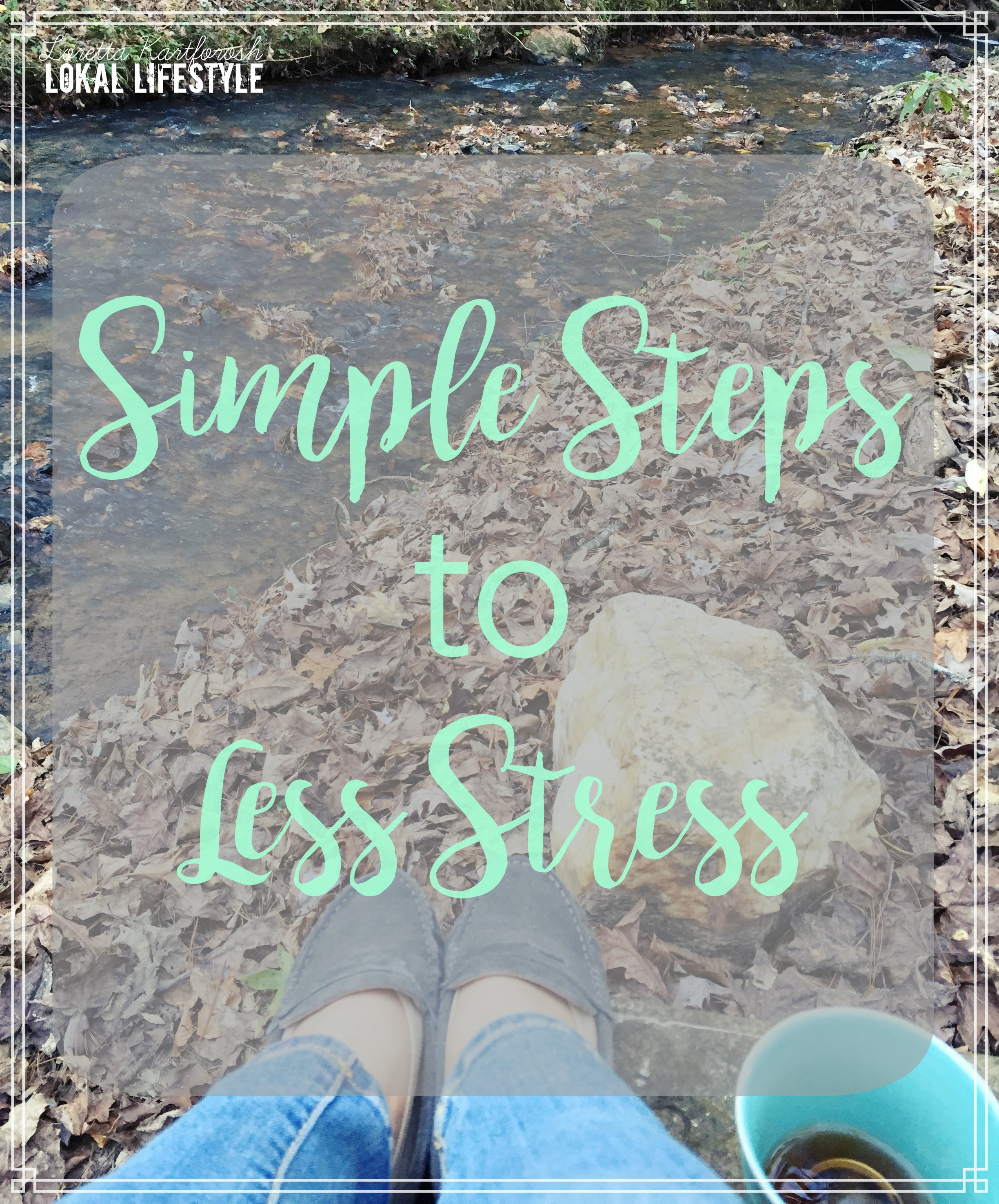 6 Simple Steps to Less Stress