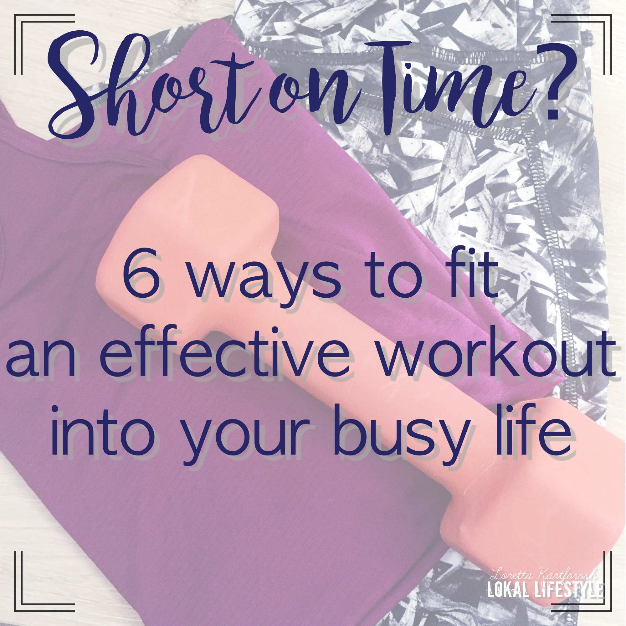 6 ways to fit an effective workout into your busy life