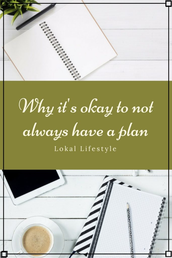 Why it's Okay to Not Always Have a Plan